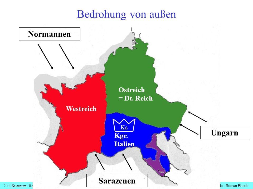 Bedrohung von außen Normannen Ungarn Sarazenen Ostreich = Dt. Reich