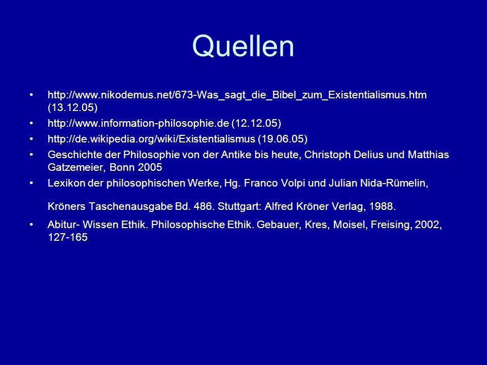 Quellen http://www.nikodemus.net/673-Was_sagt_die_Bibel_zum_Existentialismus.htm (13.12.05) http://www.information-philosophie.de (12.12.05)