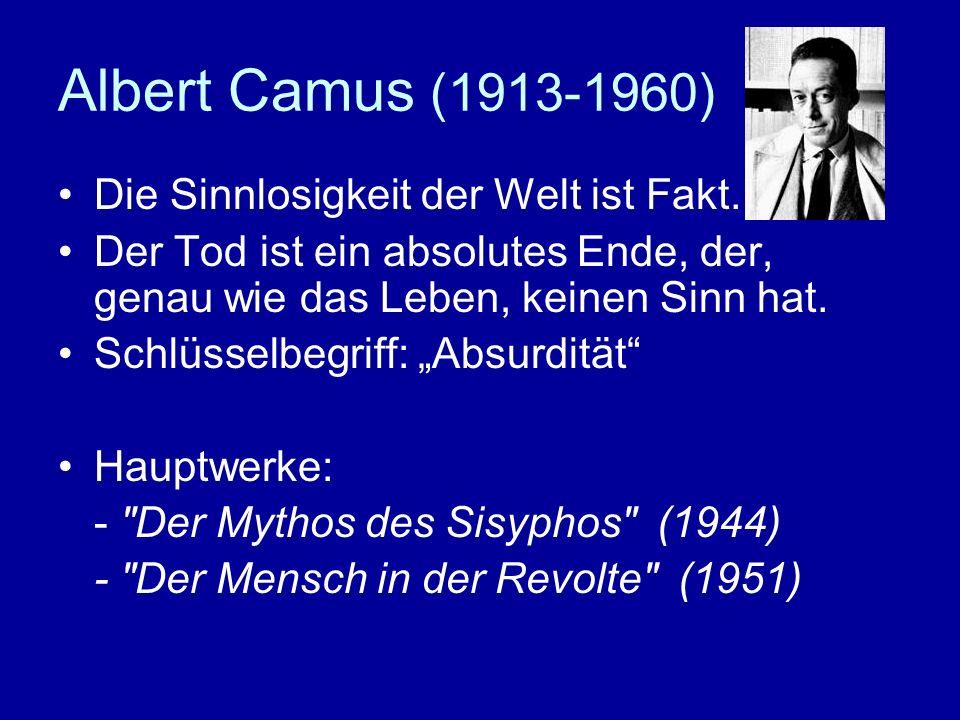 Albert Camus (1913-1960) Die Sinnlosigkeit der Welt ist Fakt.