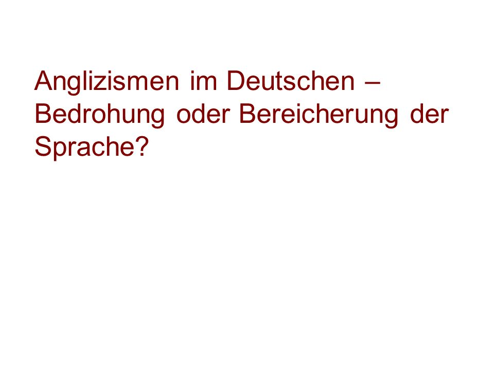 Anglizismen im Deutschen – Bedrohung oder Bereicherung der Sprache