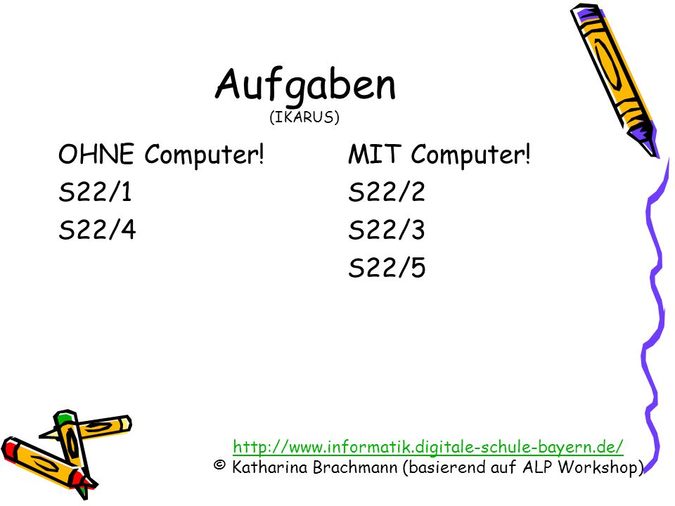 Aufgaben (IKARUS) OHNE Computer! S22/1 S22/4 MIT Computer! S22/2 S22/3