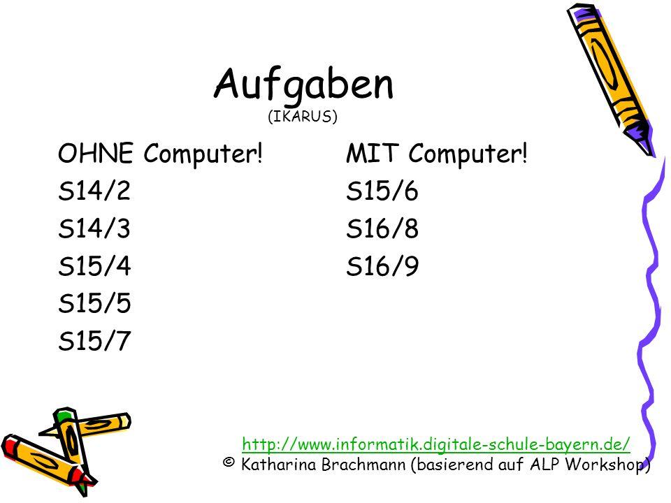 Aufgaben (IKARUS) OHNE Computer! S14/2 S14/3 S15/4 S15/5 S15/7