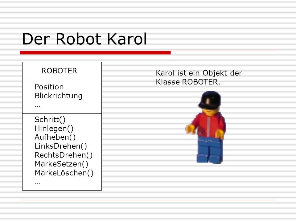 Der Robot Karol ROBOTER Karol ist ein Objekt der Klasse ROBOTER.