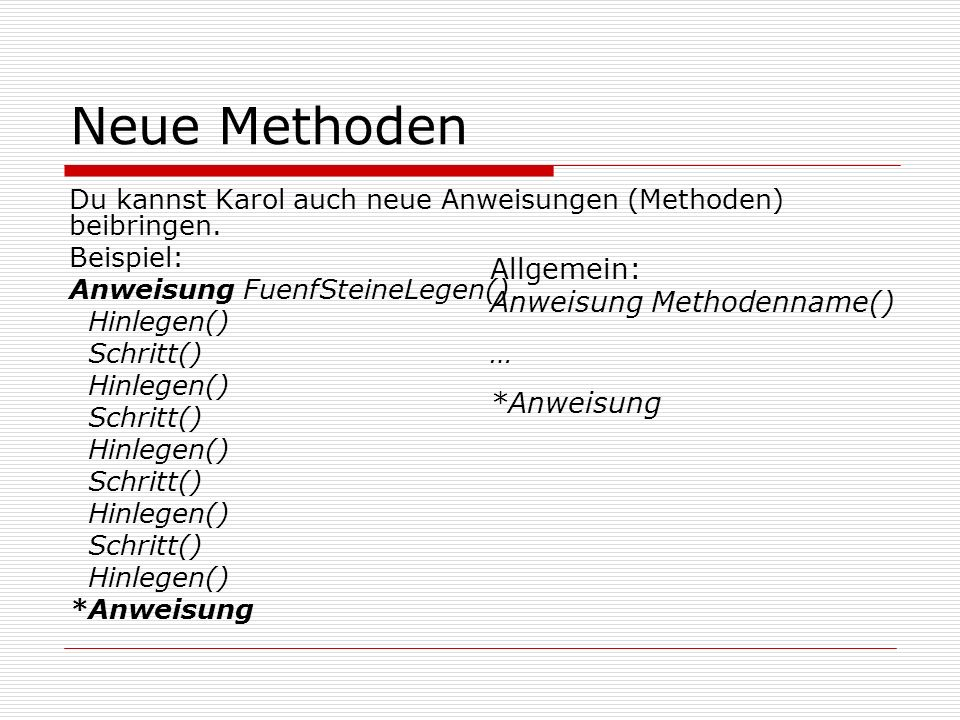 Neue Methoden Allgemein: Anweisung Methodenname() … *Anweisung