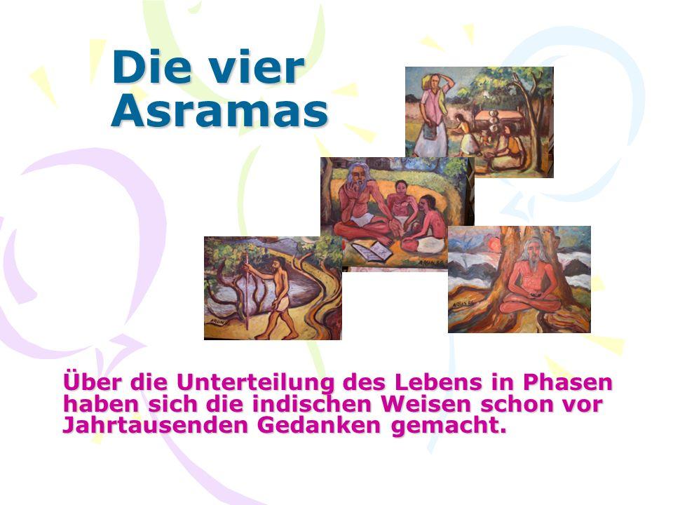 Die vier Asramas Über die Unterteilung des Lebens in Phasen haben sich die indischen Weisen schon vor Jahrtausenden Gedanken gemacht.