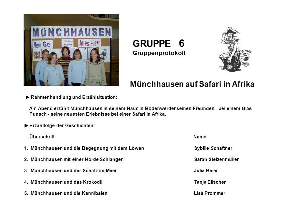 GRUPPE 6 GRUPPE 6 Münchhausen auf Safari in Afrika Gruppenprotokoll