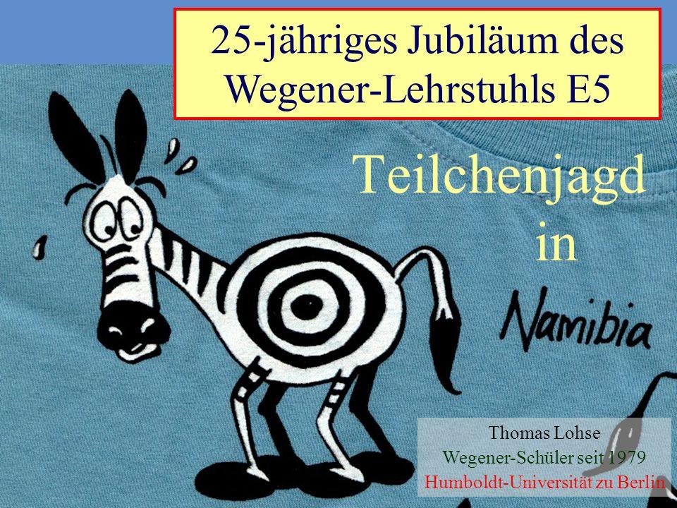 Teilchenjagd in 25-jähriges Jubiläum des Wegener-Lehrstuhls E5
