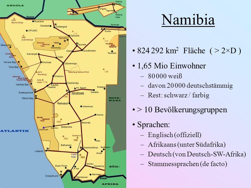 Namibia 824 292 km2 Fläche ( > 2×D ) 1,65 Mio Einwohner