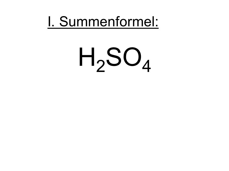 I. Summenformel: H2SO4