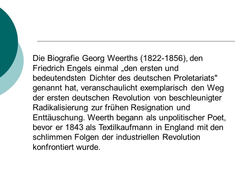 """Die Biografie Georg Weerths (1822-1856), den Friedrich Engels einmal """"den ersten und bedeutendsten Dichter des deutschen Proletariats genannt hat, veranschaulicht exemplarisch den Weg der ersten deutschen Revolution von beschleunigter Radikalisierung zur frühen Resignation und Enttäuschung."""