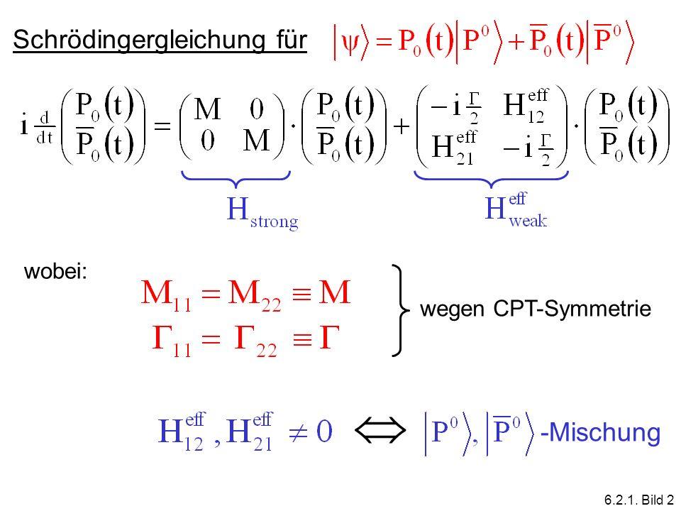  Schrödingergleichung für -Mischung wobei: wegen CPT-Symmetrie