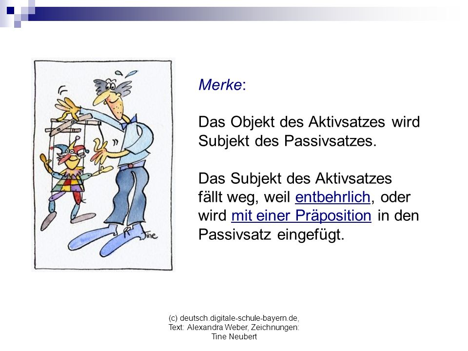 Das Objekt des Aktivsatzes wird Subjekt des Passivsatzes.