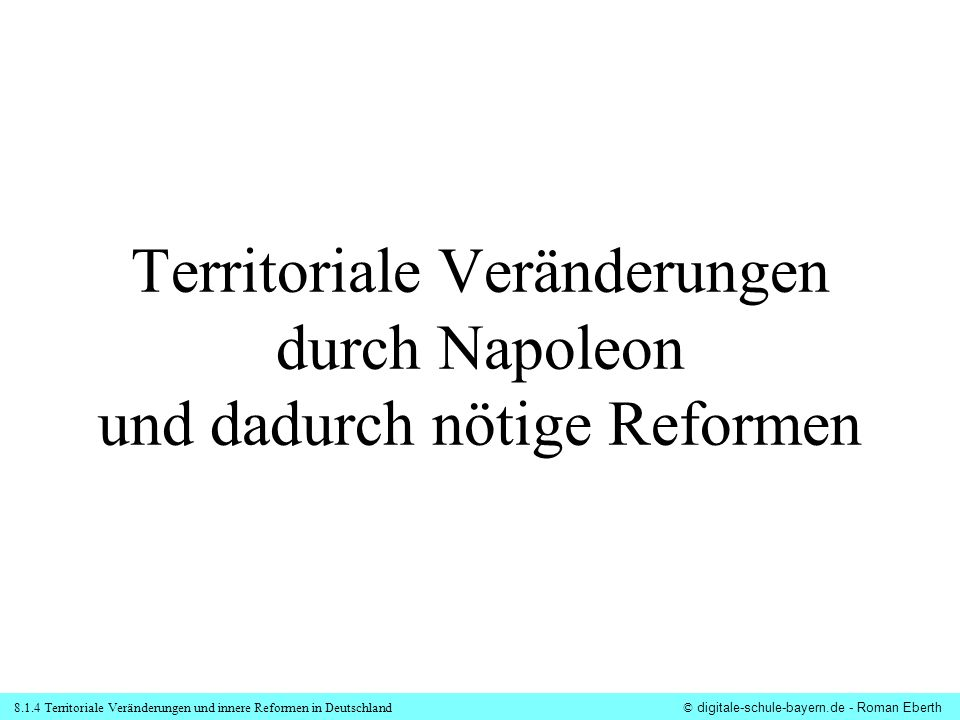 Territoriale Veränderungen durch Napoleon und dadurch nötige Reformen