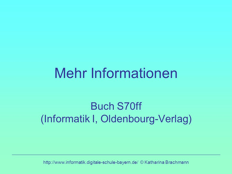 Buch S70ff (Informatik I, Oldenbourg-Verlag)