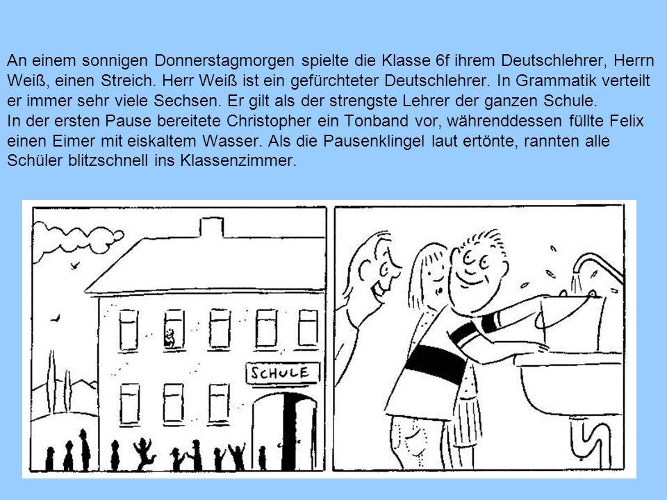 An einem sonnigen Donnerstagmorgen spielte die Klasse 6f ihrem Deutschlehrer, Herrn Weiß, einen Streich.