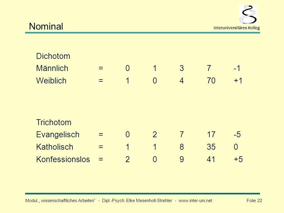 Nominal Dichotom Männlich = 1 3 7 -1 Weiblich 4 70 +1 Trichotom