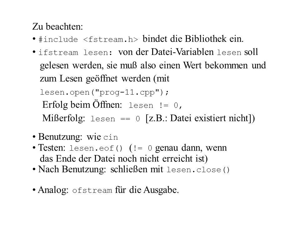 Zu beachten: #include <fstream.h> bindet die Bibliothek ein.