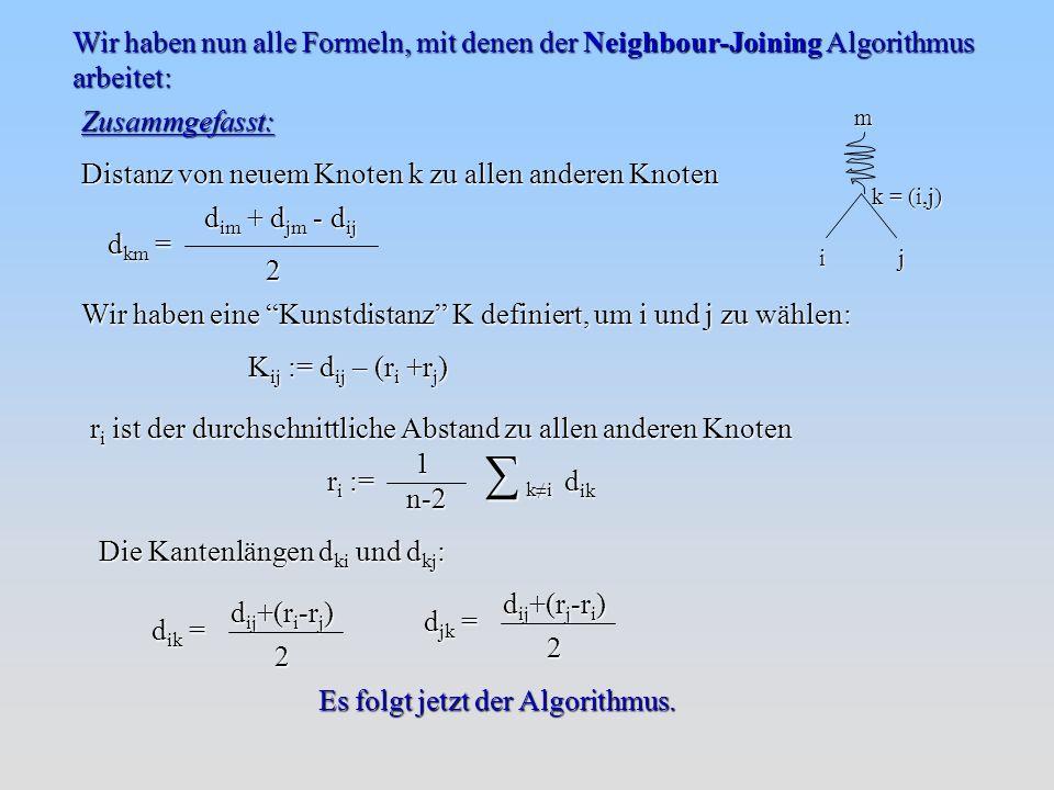 Wir haben nun alle Formeln, mit denen der Neighbour-Joining Algorithmus arbeitet: