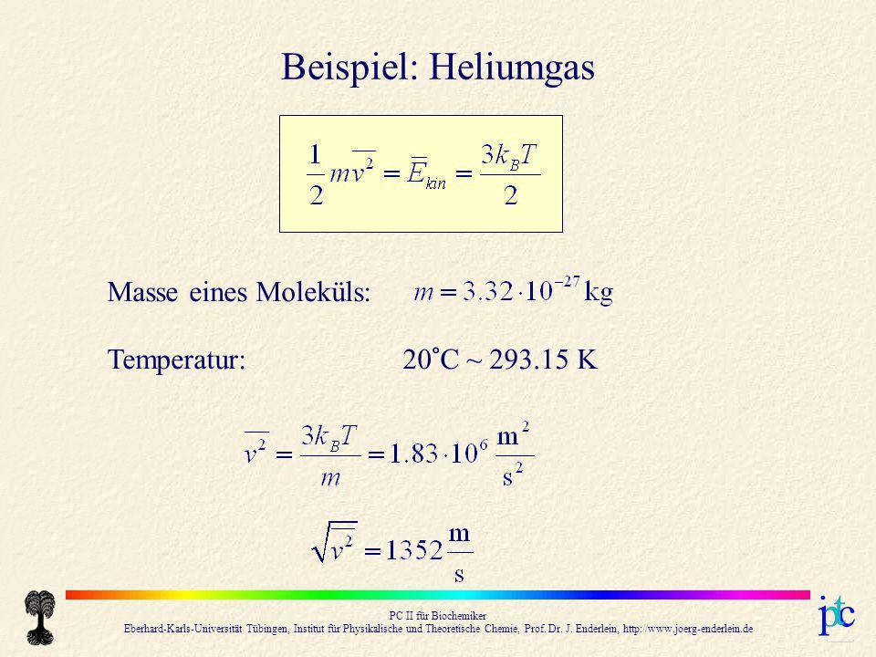 Beispiel: Heliumgas Masse eines Moleküls: Temperatur: 20°C ~ 293.15 K