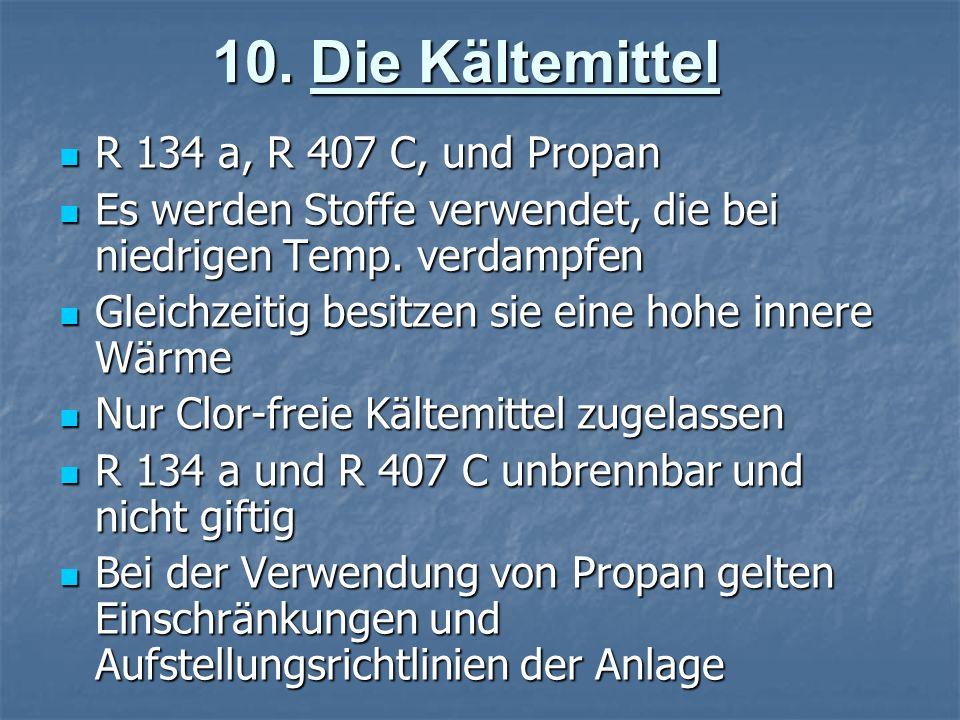 10. Die Kältemittel R 134 a, R 407 C, und Propan