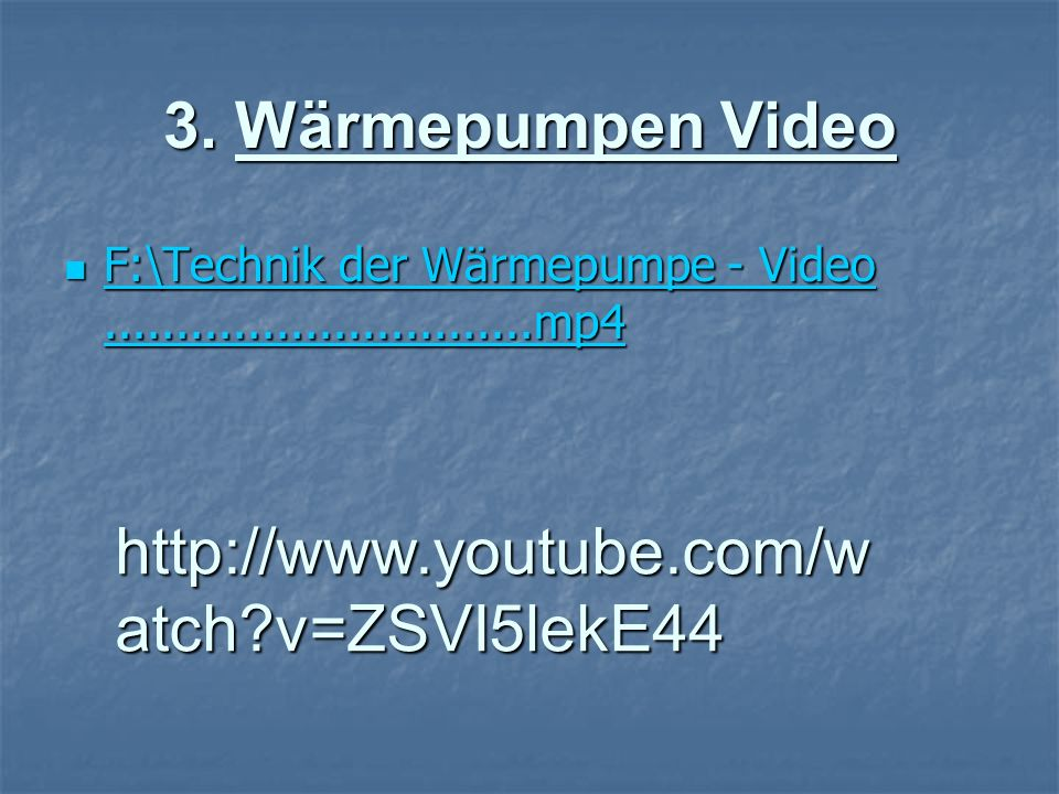 3. Wärmepumpen Video http://www.youtube.com/watch v=ZSVI5lekE44
