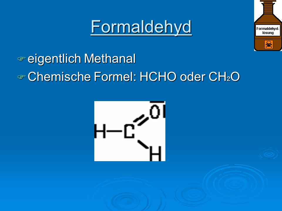 Formaldehyd eigentlich Methanal Chemische Formel: HCHO oder CH2O