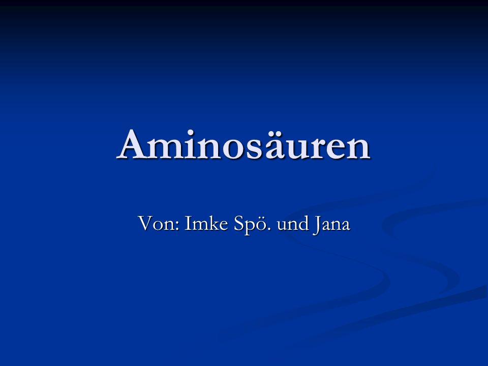 Aminosäuren Von: Imke Spö. und Jana
