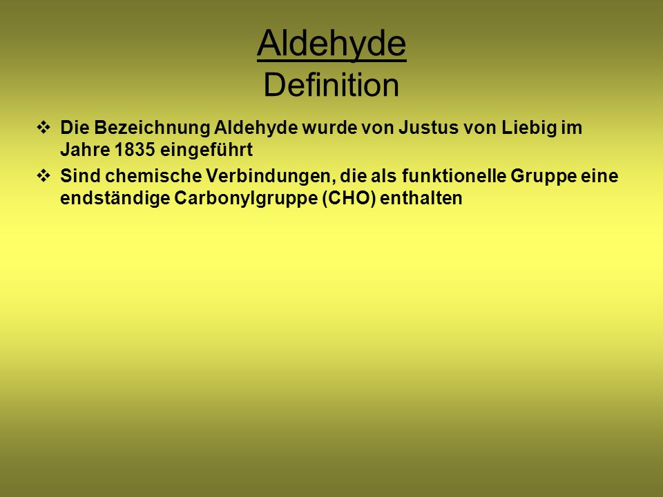 Aldehyde Definition Die Bezeichnung Aldehyde wurde von Justus von Liebig im Jahre 1835 eingeführt.