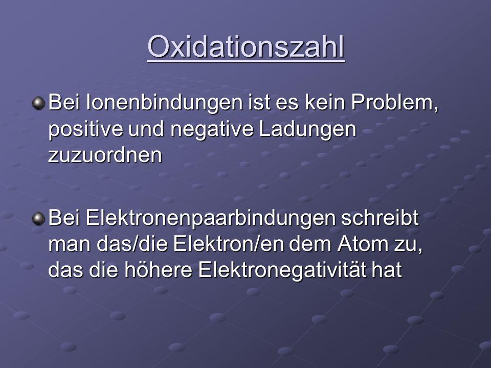 Oxidationszahl Bei Ionenbindungen ist es kein Problem, positive und negative Ladungen zuzuordnen.