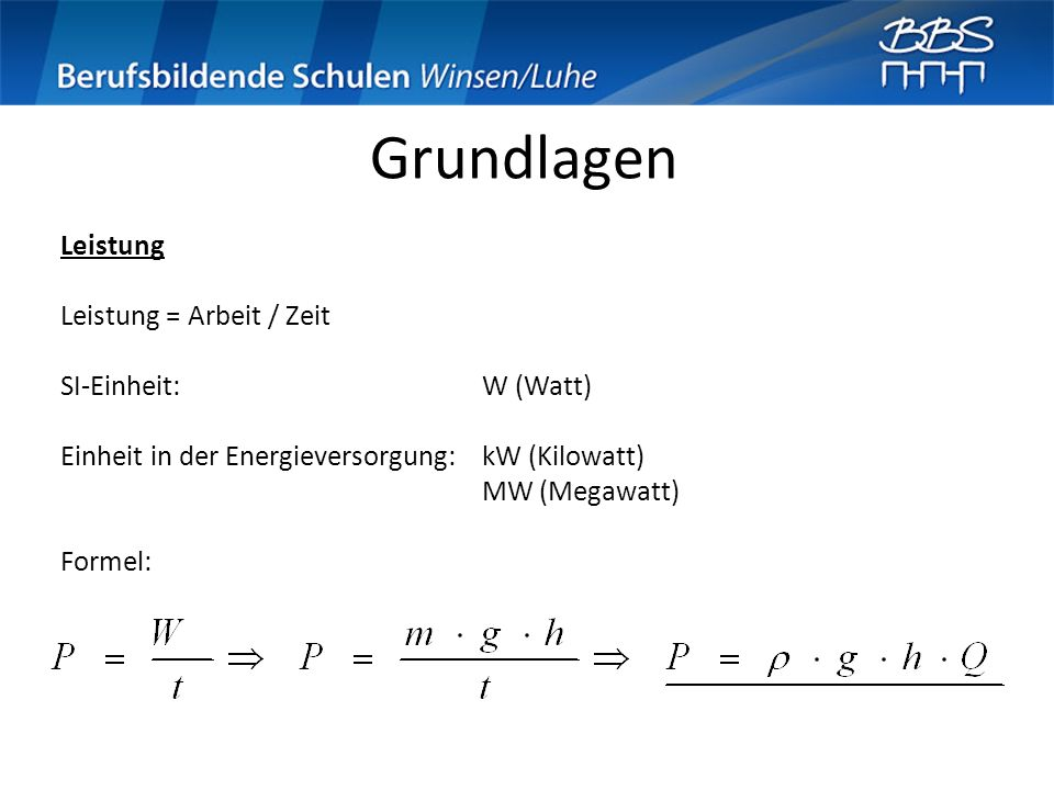 Grundlagen Leistung Leistung = Arbeit / Zeit SI-Einheit: W (Watt)
