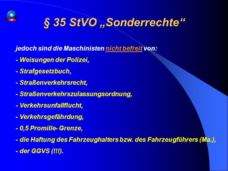 """§ 35 StVO """"Sonderrechte jedoch sind die Maschinisten nicht befreit von: - Weisungen der Polizei, - Strafgesetzbuch,"""