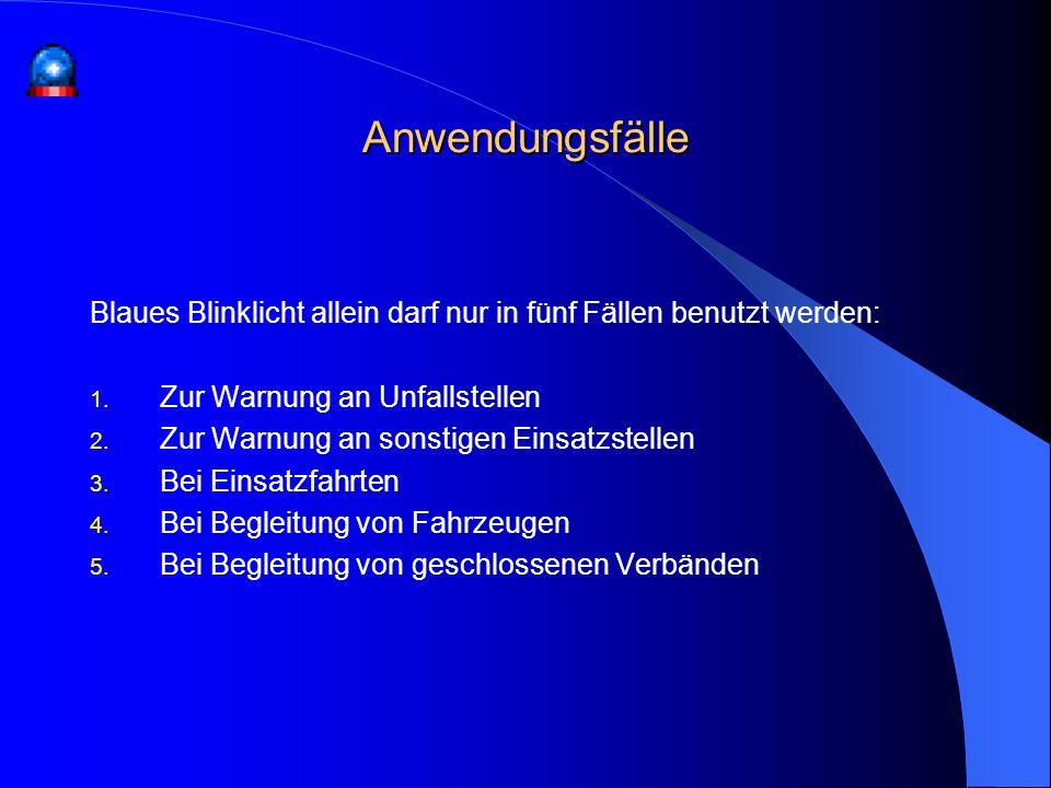 Anwendungsfälle Blaues Blinklicht allein darf nur in fünf Fällen benutzt werden: Zur Warnung an Unfallstellen.