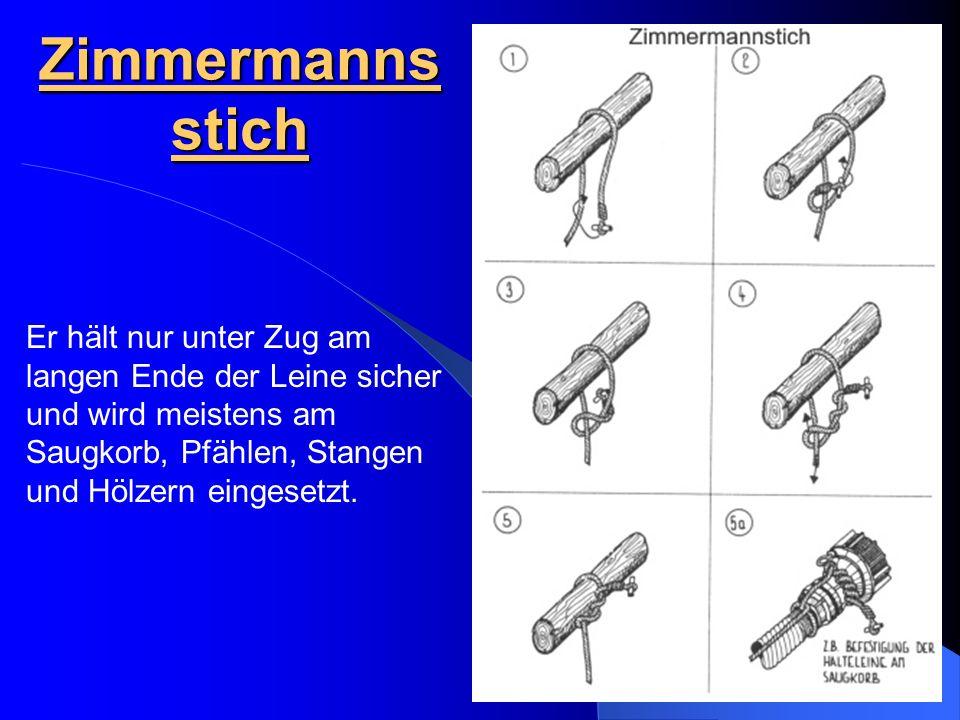 Zimmermannsstich Er hält nur unter Zug am langen Ende der Leine sicher und wird meistens am Saugkorb, Pfählen, Stangen und Hölzern eingesetzt.