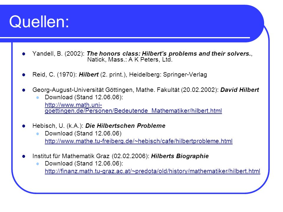 Quellen: Yandell, B. (2002): The honors class: Hilbert s problems and their solvers., Natick, Mass.: A K Peters, Ltd.