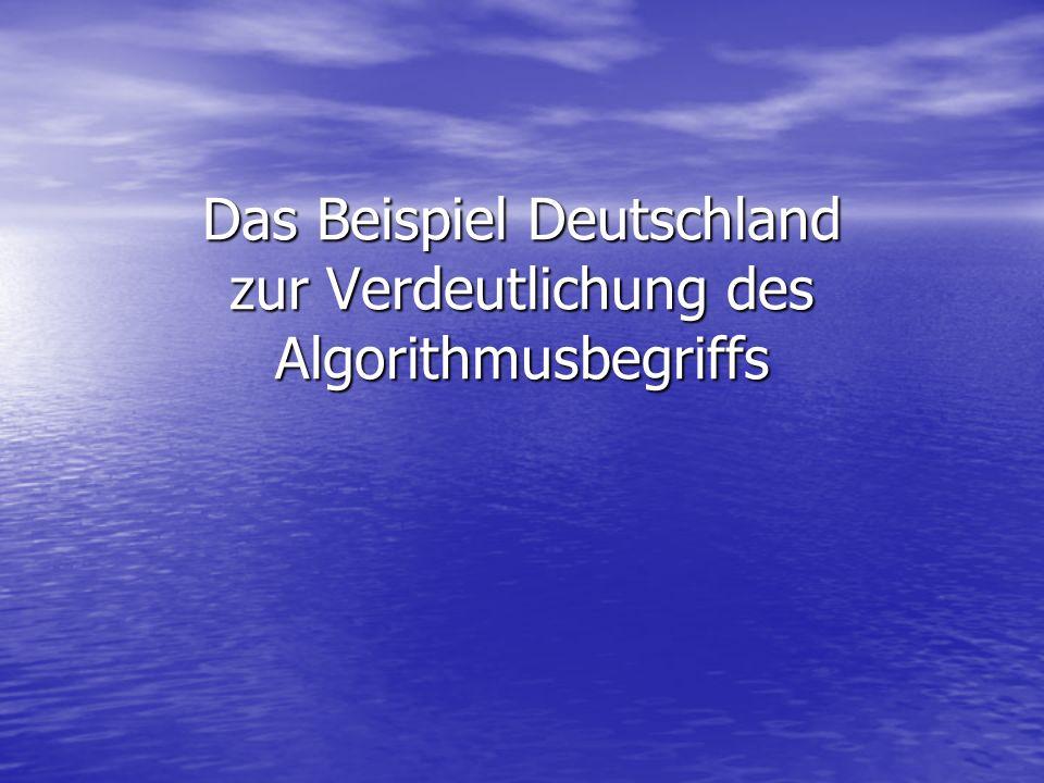 Das Beispiel Deutschland zur Verdeutlichung des Algorithmusbegriffs