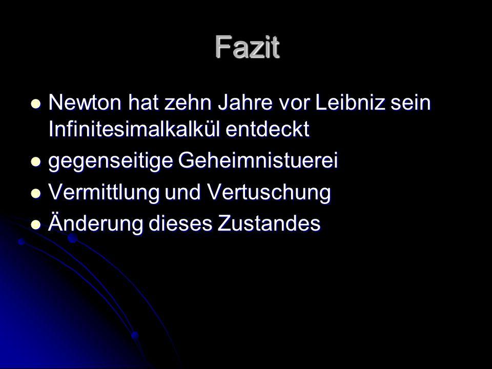 FazitNewton hat zehn Jahre vor Leibniz sein Infinitesimalkalkül entdeckt. gegenseitige Geheimnistuerei.