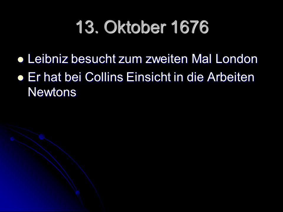 13. Oktober 1676 Leibniz besucht zum zweiten Mal London