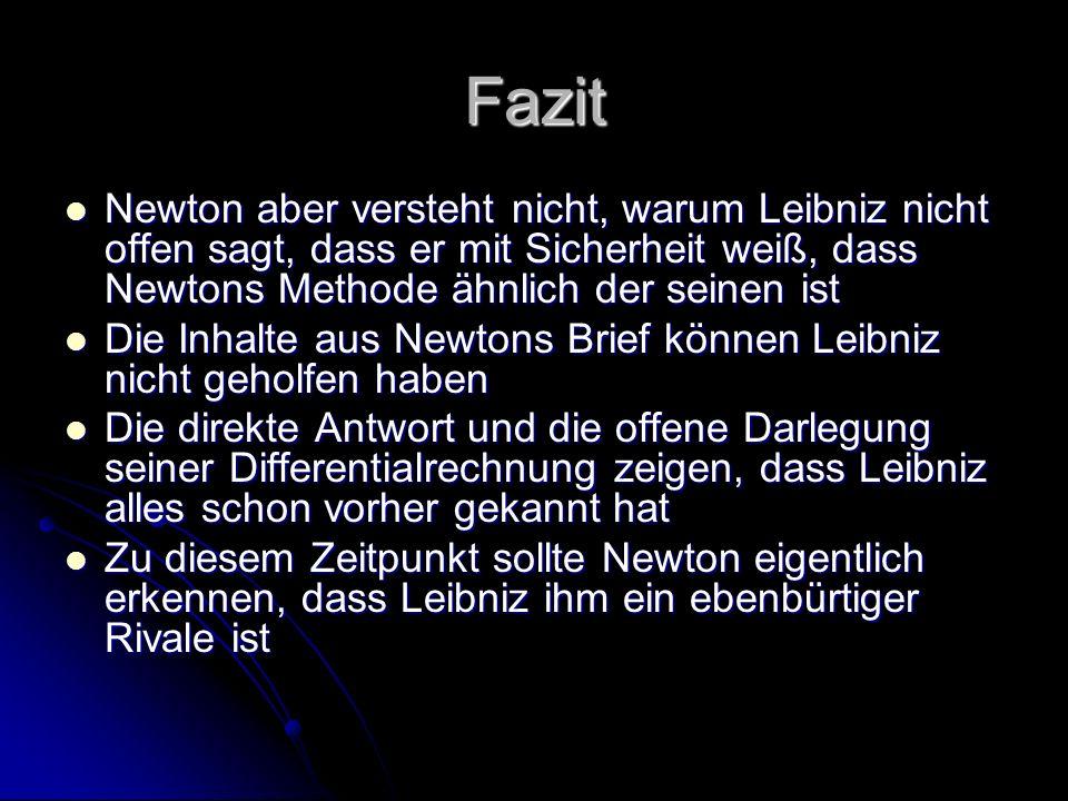 FazitNewton aber versteht nicht, warum Leibniz nicht offen sagt, dass er mit Sicherheit weiß, dass Newtons Methode ähnlich der seinen ist.
