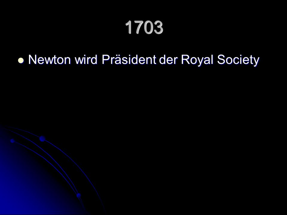 1703 Newton wird Präsident der Royal Society
