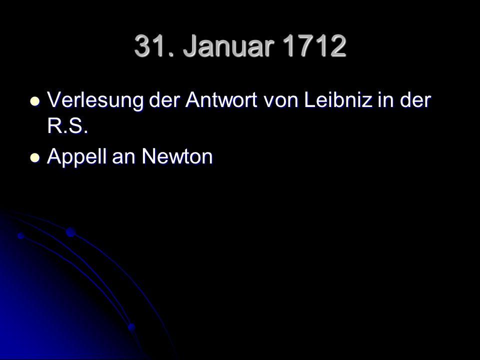31. Januar 1712 Verlesung der Antwort von Leibniz in der R.S.
