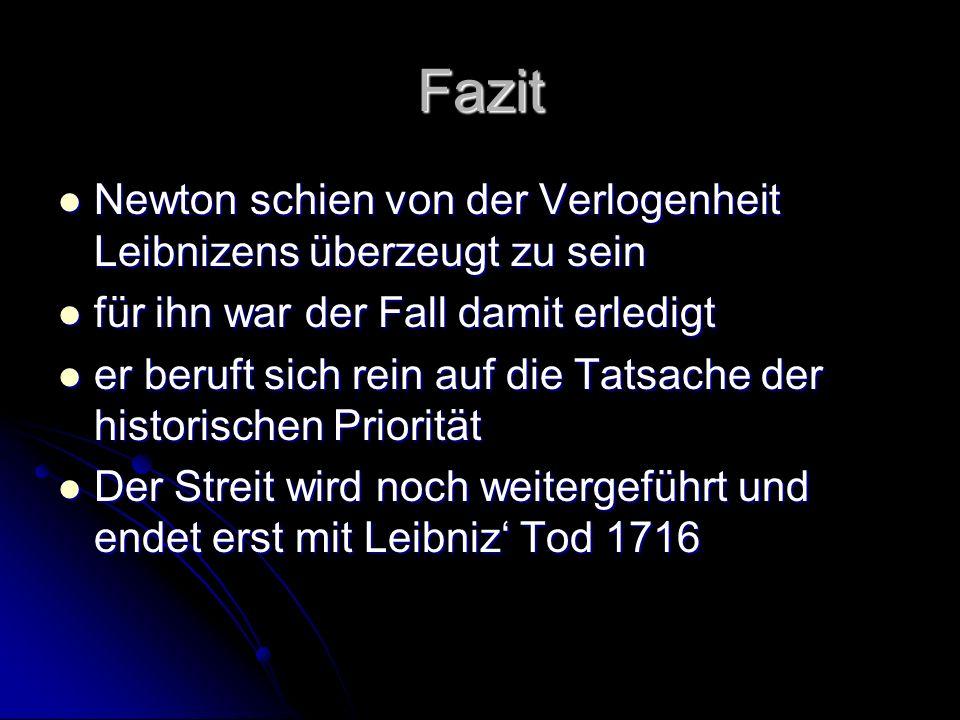 Fazit Newton schien von der Verlogenheit Leibnizens überzeugt zu sein