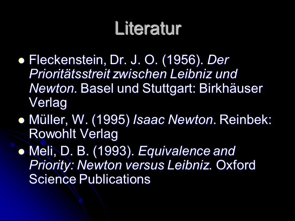 LiteraturFleckenstein, Dr. J. O. (1956). Der Prioritätsstreit zwischen Leibniz und Newton. Basel und Stuttgart: Birkhäuser Verlag.