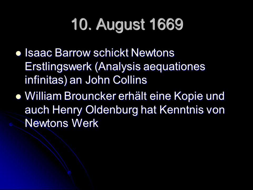 10. August 1669Isaac Barrow schickt Newtons Erstlingswerk (Analysis aequationes infinitas) an John Collins.