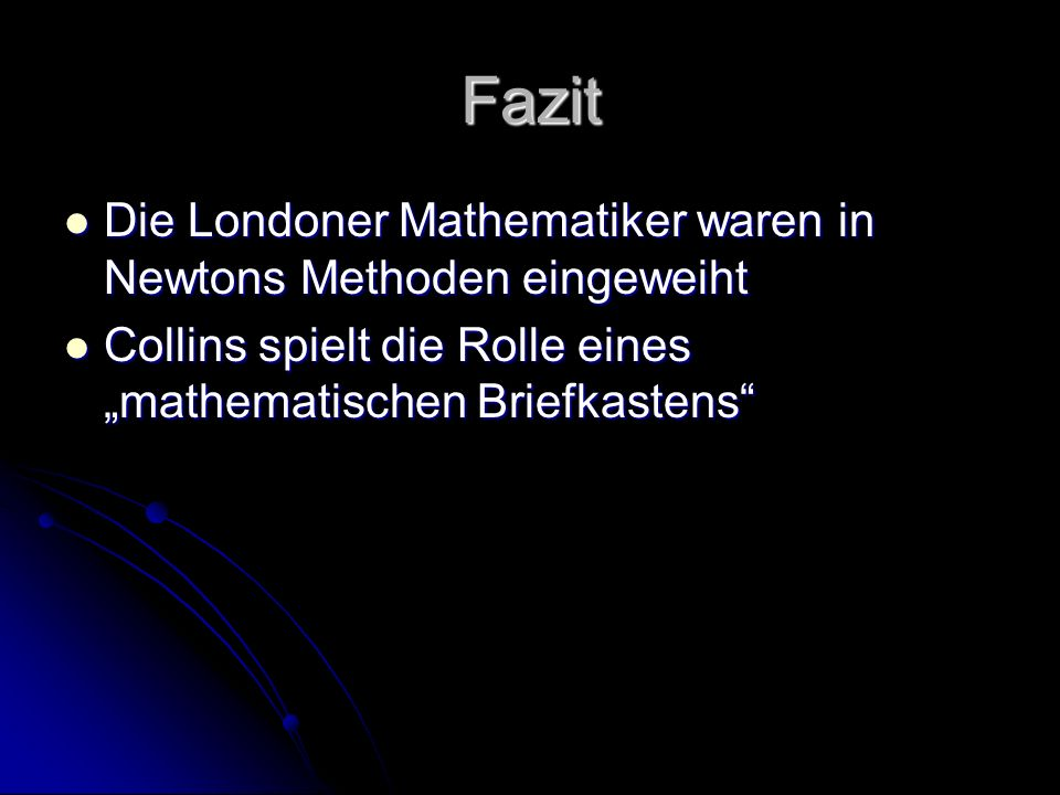 Fazit Die Londoner Mathematiker waren in Newtons Methoden eingeweiht