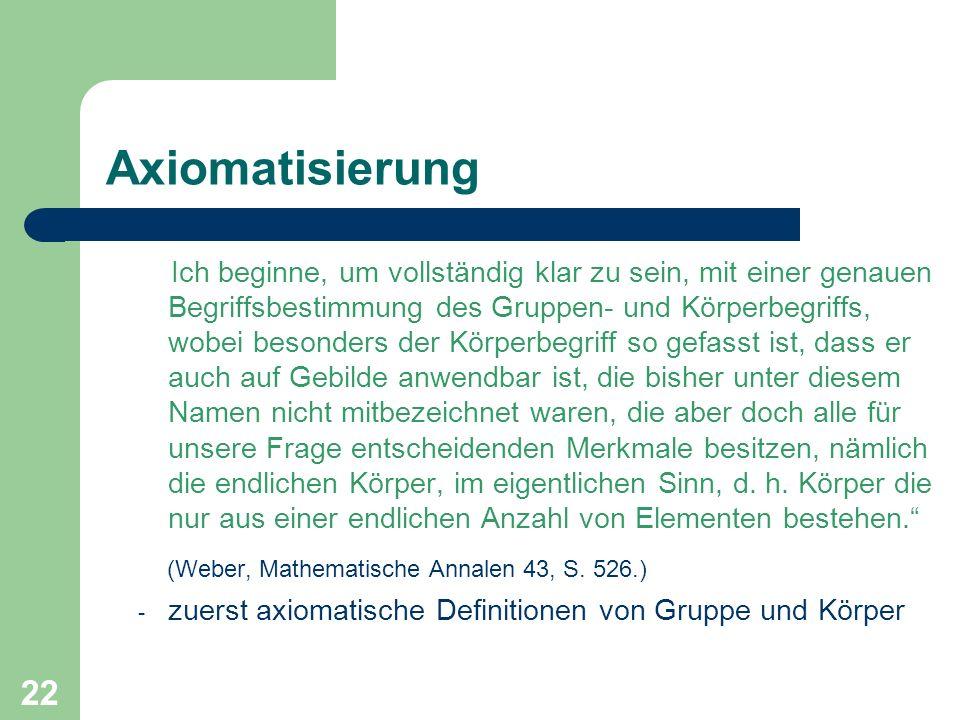 Axiomatisierung (Weber, Mathematische Annalen 43, S. 526.)