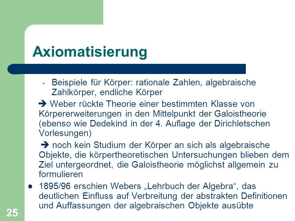 Axiomatisierung Beispiele für Körper: rationale Zahlen, algebraische Zahlkörper, endliche Körper.