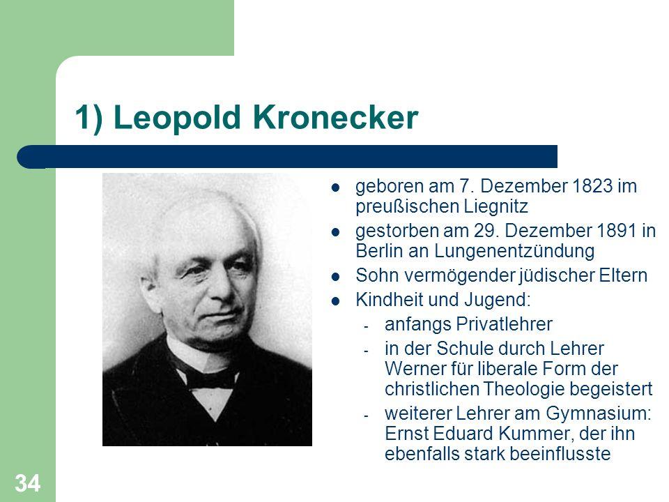 1) Leopold Kronecker geboren am 7. Dezember 1823 im preußischen Liegnitz. gestorben am 29. Dezember 1891 in Berlin an Lungenentzündung.