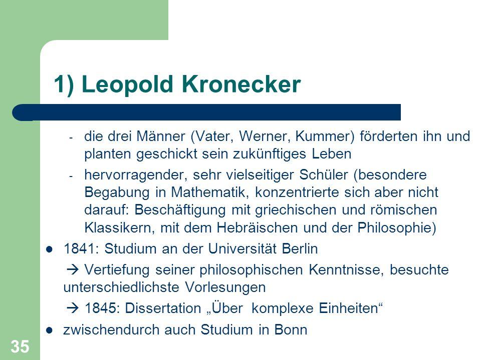 1) Leopold Kronecker die drei Männer (Vater, Werner, Kummer) förderten ihn und planten geschickt sein zukünftiges Leben.
