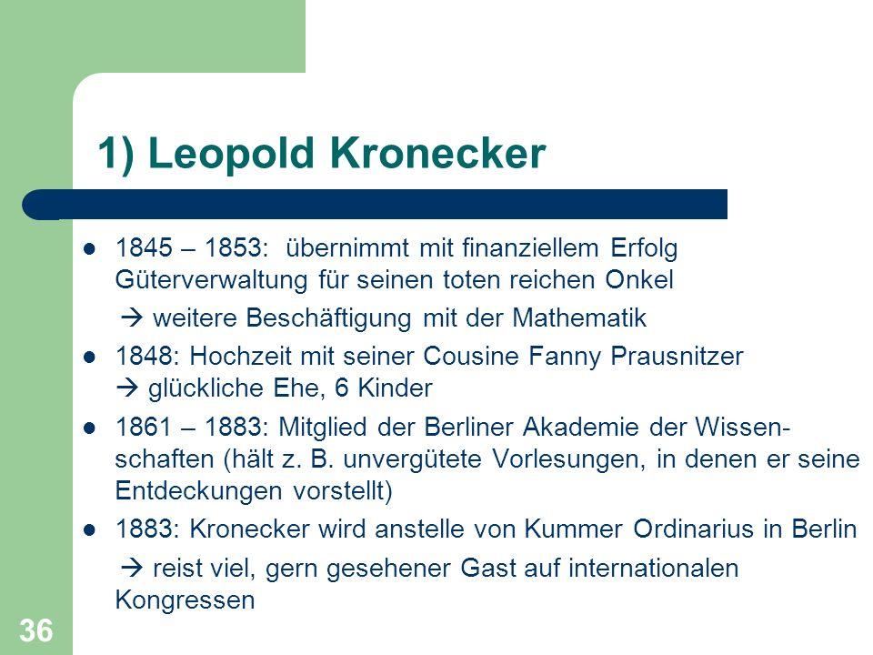 1) Leopold Kronecker 1845 – 1853: übernimmt mit finanziellem Erfolg Güterverwaltung für seinen toten reichen Onkel.