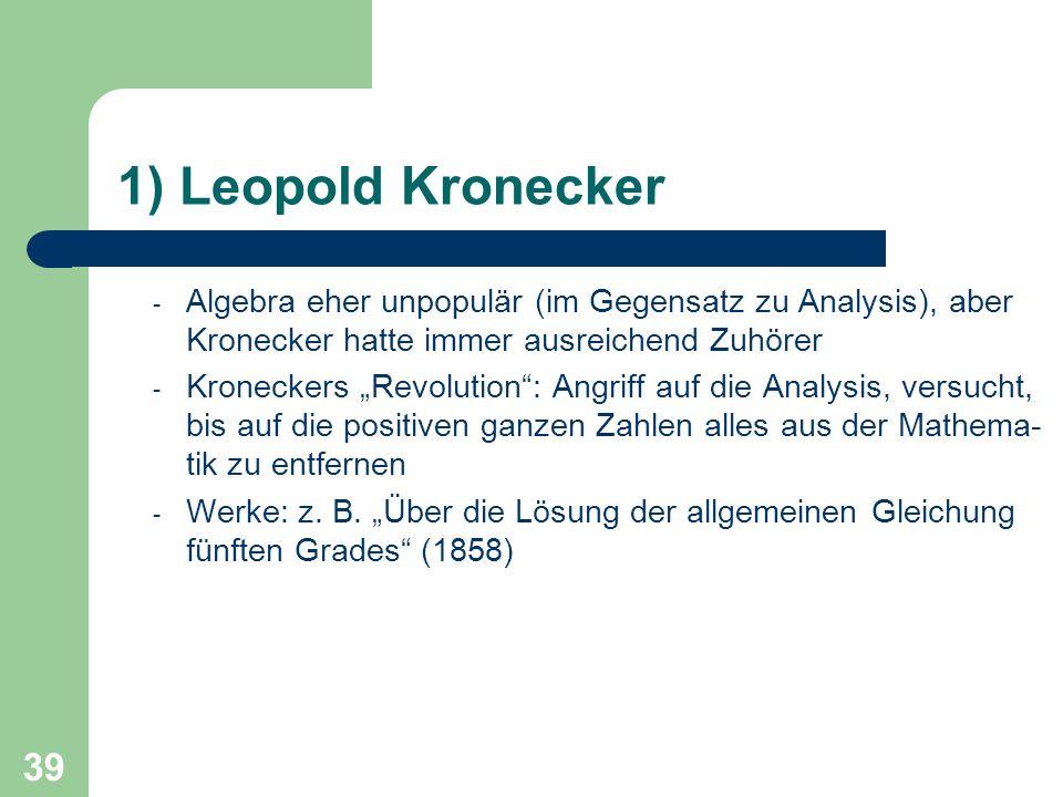 1) Leopold Kronecker Algebra eher unpopulär (im Gegensatz zu Analysis), aber Kronecker hatte immer ausreichend Zuhörer.